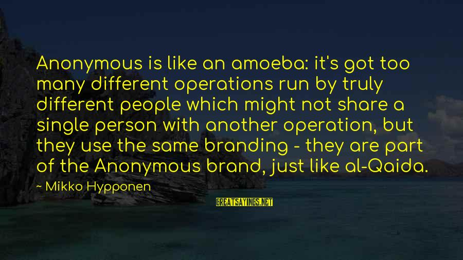 American Body Shop Sayings By Mikko Hypponen: Anonymous is like an amoeba: it's got too many different operations run by truly different