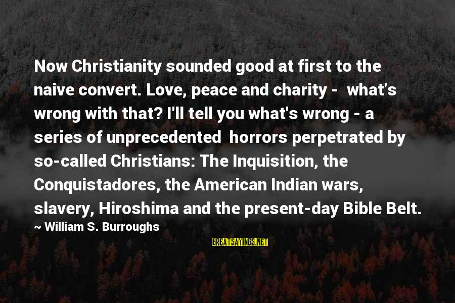 American Indian Wars Sayings By William S. Burroughs: Now Christianity sounded good at first to the naive convert. Love, peace and charity -
