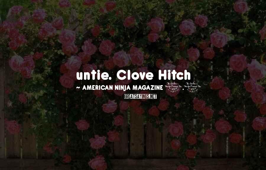 AMERICAN NINJA MAGAZINE 1.1 Sayings: untie. Clove Hitch