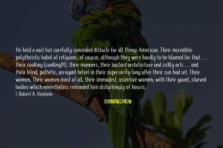 American Superiority Sayings By Robert A. Heinlein: He held a vast but carefully concealed distaste for all things American. Their incredible polytheistic