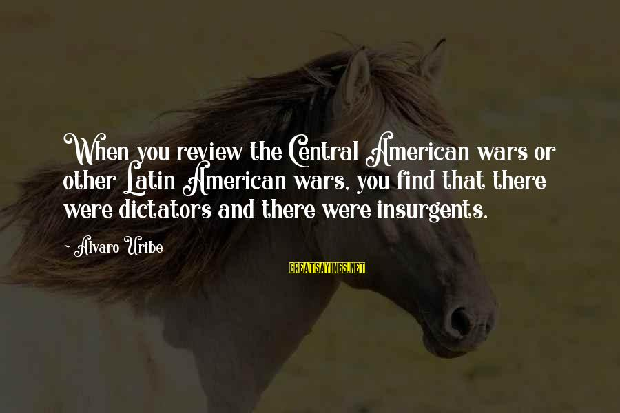 American Wars Sayings By Alvaro Uribe: When you review the Central American wars or other Latin American wars, you find that