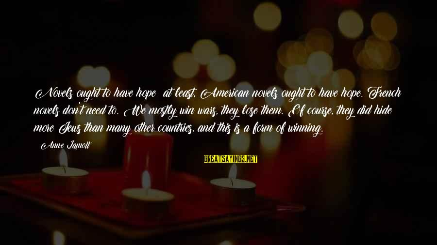 American Wars Sayings By Anne Lamott: Novels ought to have hope; at least, American novels ought to have hope. French novels