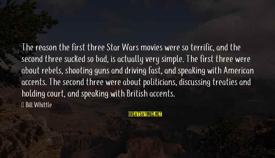 American Wars Sayings By Bill Whittle: The reason the first three Star Wars movies were so terrific, and the second three