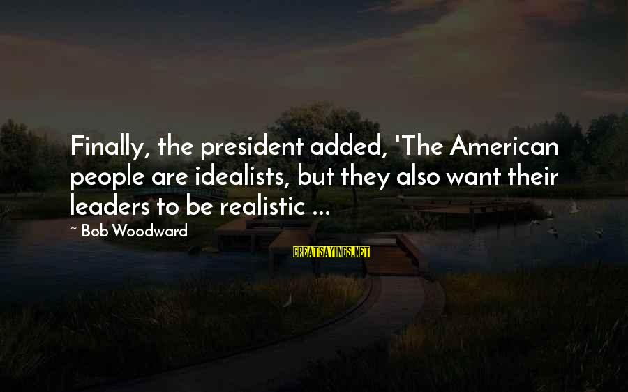 American Wars Sayings By Bob Woodward: Finally, the president added, 'The American people are idealists, but they also want their leaders