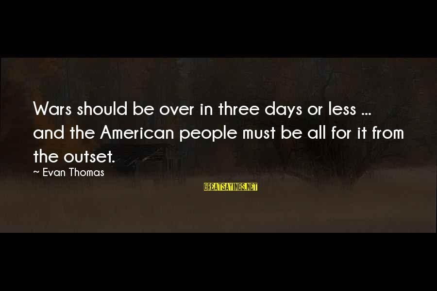 American Wars Sayings By Evan Thomas: Wars should be over in three days or less ... and the American people must
