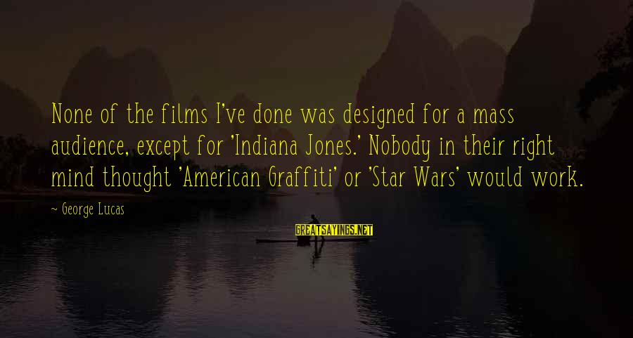 American Wars Sayings By George Lucas: None of the films I've done was designed for a mass audience, except for 'Indiana
