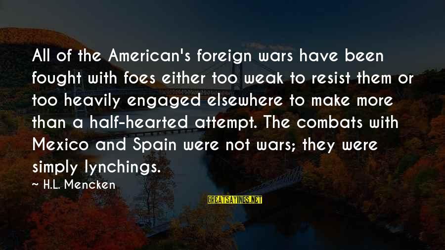 American Wars Sayings By H.L. Mencken: All of the American's foreign wars have been fought with foes either too weak to