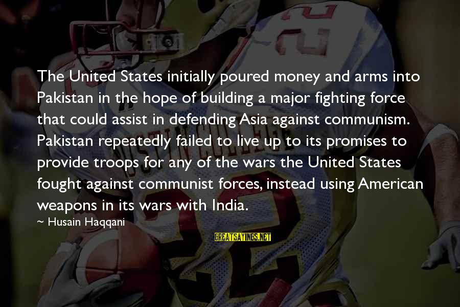 American Wars Sayings By Husain Haqqani: The United States initially poured money and arms into Pakistan in the hope of building