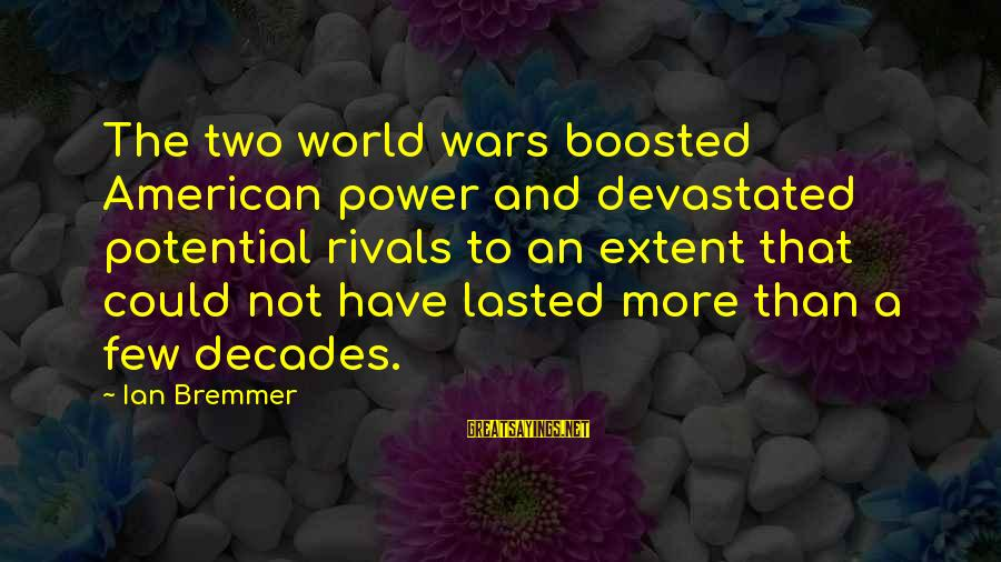 American Wars Sayings By Ian Bremmer: The two world wars boosted American power and devastated potential rivals to an extent that