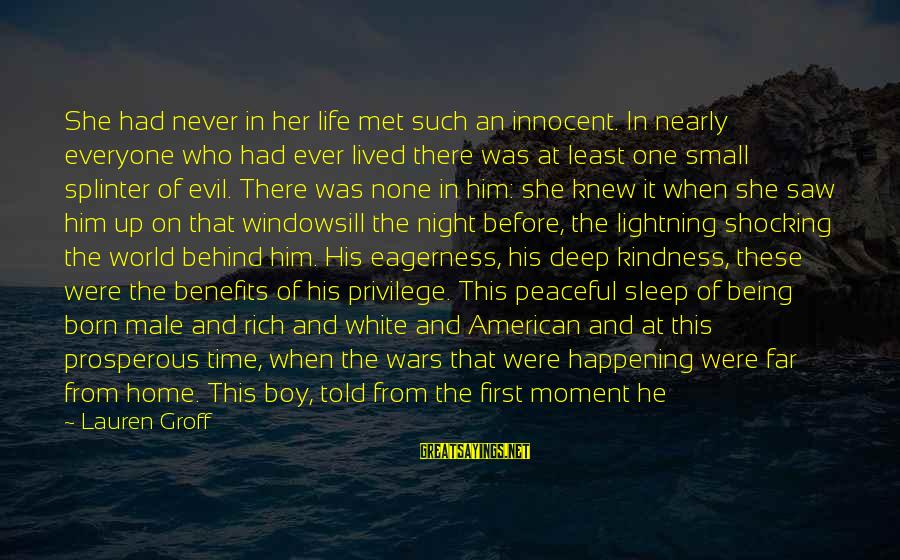 American Wars Sayings By Lauren Groff: She had never in her life met such an innocent. In nearly everyone who had