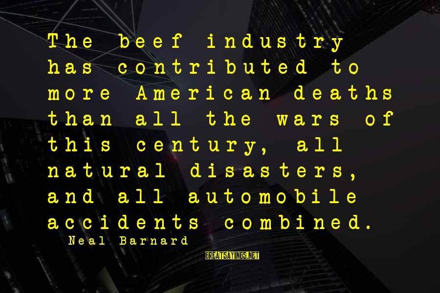 American Wars Sayings By Neal Barnard: The beef industry has contributed to more American deaths than all the wars of this