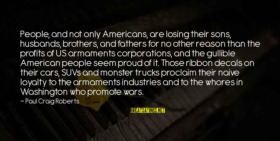American Wars Sayings By Paul Craig Roberts: People, and not only Americans, are losing their sons, husbands, brothers, and fathers for no