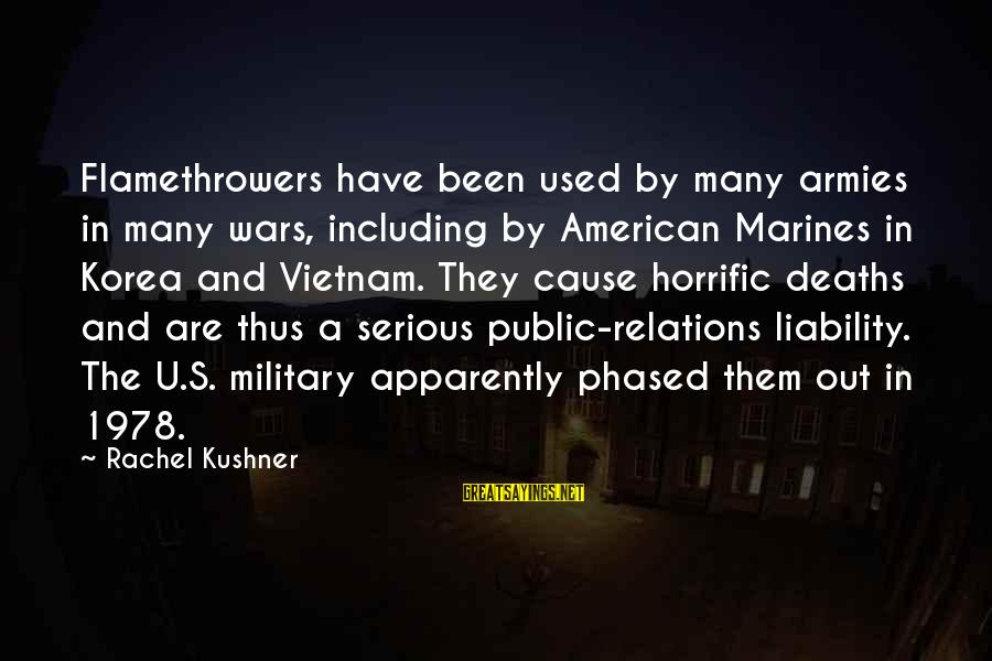 American Wars Sayings By Rachel Kushner: Flamethrowers have been used by many armies in many wars, including by American Marines in
