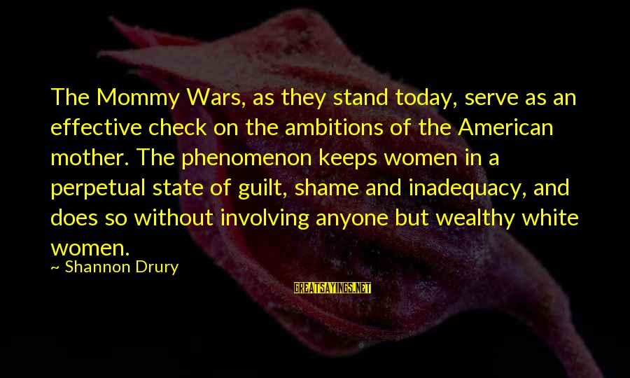 American Wars Sayings By Shannon Drury: The Mommy Wars, as they stand today, serve as an effective check on the ambitions
