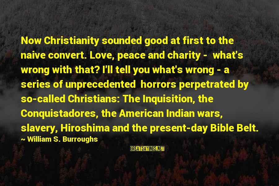 American Wars Sayings By William S. Burroughs: Now Christianity sounded good at first to the naive convert. Love, peace and charity -
