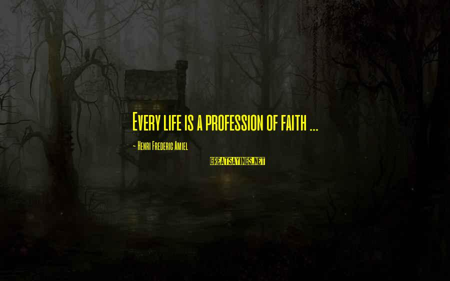 Amiel Henri Frederic Sayings By Henri Frederic Amiel: Every life is a profession of faith ...