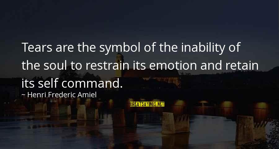 Amiel Henri Frederic Sayings By Henri Frederic Amiel: Tears are the symbol of the inability of the soul to restrain its emotion and