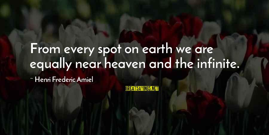 Amiel Henri Frederic Sayings By Henri Frederic Amiel: From every spot on earth we are equally near heaven and the infinite.