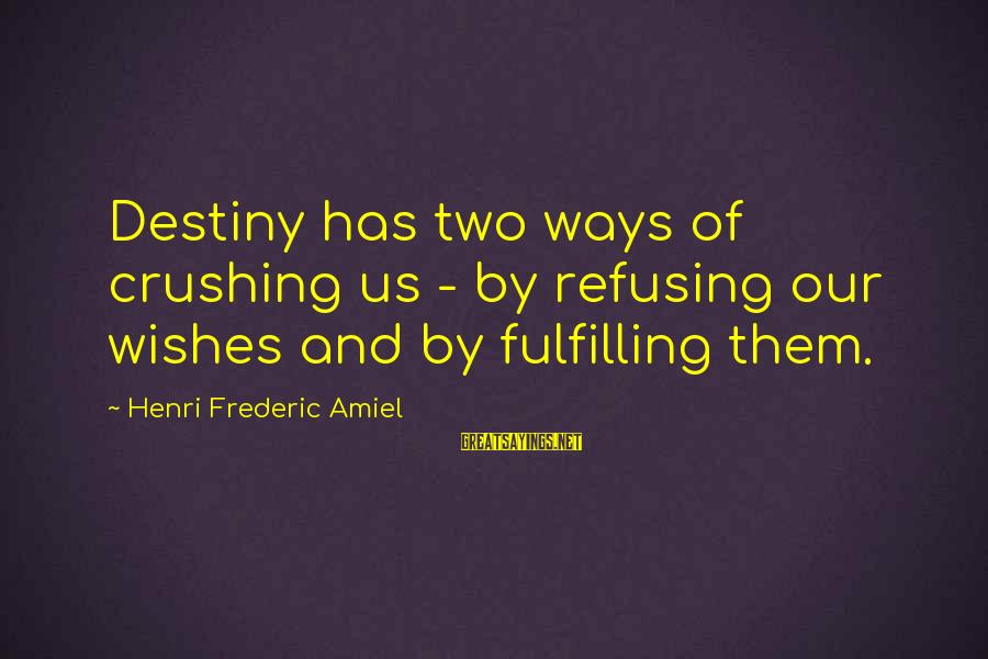 Amiel Henri Frederic Sayings By Henri Frederic Amiel: Destiny has two ways of crushing us - by refusing our wishes and by fulfilling