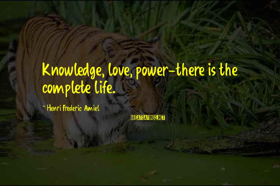 Amiel Henri Frederic Sayings By Henri Frederic Amiel: Knowledge, love, power-there is the complete life.