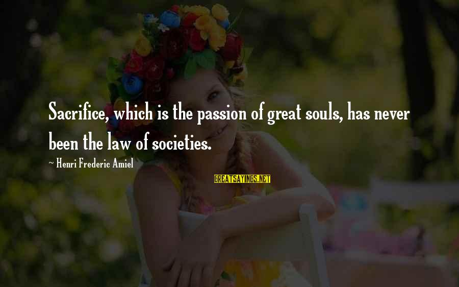 Amiel Henri Frederic Sayings By Henri Frederic Amiel: Sacrifice, which is the passion of great souls, has never been the law of societies.