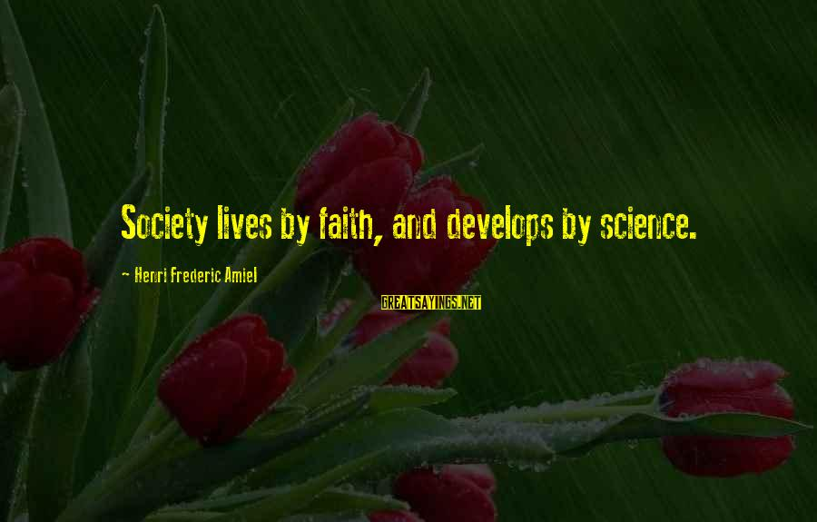 Amiel Henri Frederic Sayings By Henri Frederic Amiel: Society lives by faith, and develops by science.