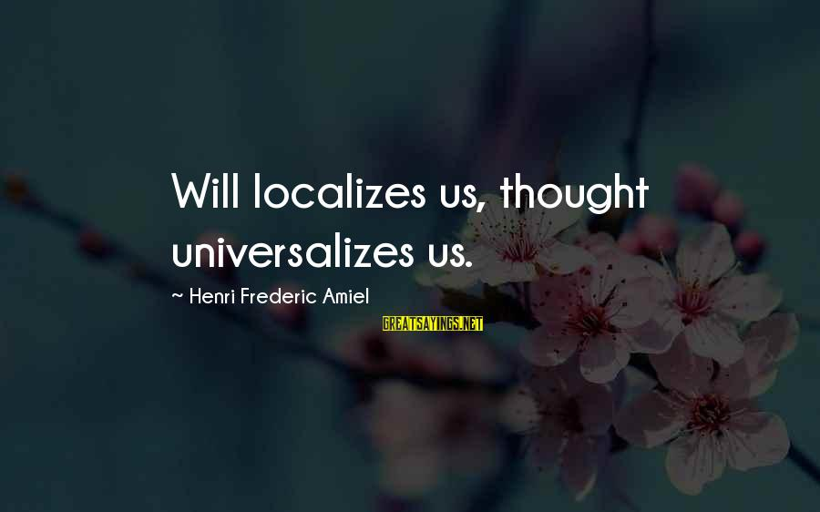 Amiel Henri Frederic Sayings By Henri Frederic Amiel: Will localizes us, thought universalizes us.