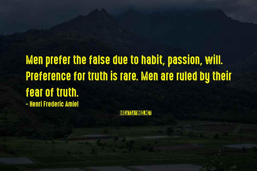 Amiel Henri Frederic Sayings By Henri Frederic Amiel: Men prefer the false due to habit, passion, will. Preference for truth is rare. Men