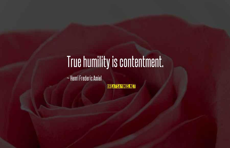 Amiel Henri Frederic Sayings By Henri Frederic Amiel: True humility is contentment.