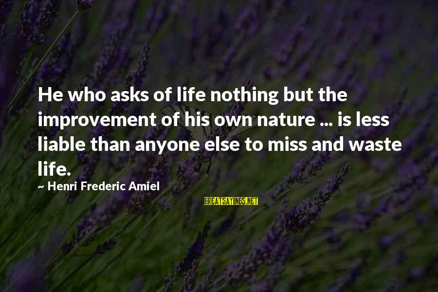 Amiel Henri Frederic Sayings By Henri Frederic Amiel: He who asks of life nothing but the improvement of his own nature ... is