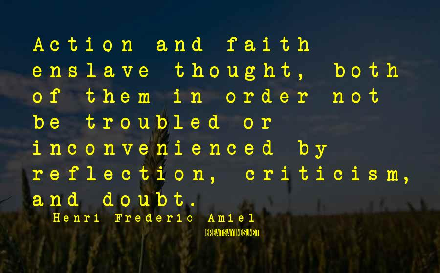 Amiel Henri Frederic Sayings By Henri Frederic Amiel: Action and faith enslave thought, both of them in order not be troubled or inconvenienced