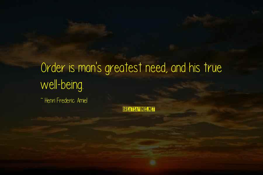 Amiel Henri Frederic Sayings By Henri Frederic Amiel: Order is man's greatest need, and his true well-being.