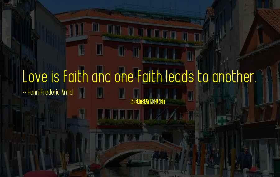 Amiel Henri Frederic Sayings By Henri Frederic Amiel: Love is faith and one faith leads to another.