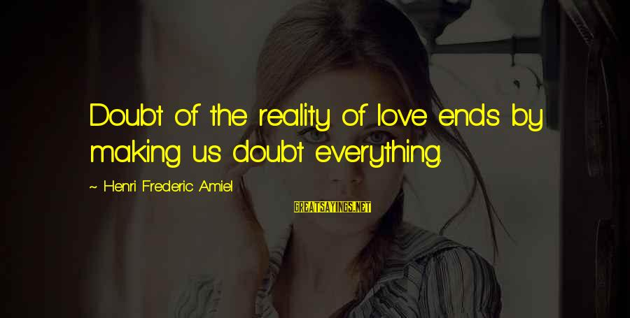 Amiel Henri Frederic Sayings By Henri Frederic Amiel: Doubt of the reality of love ends by making us doubt everything.