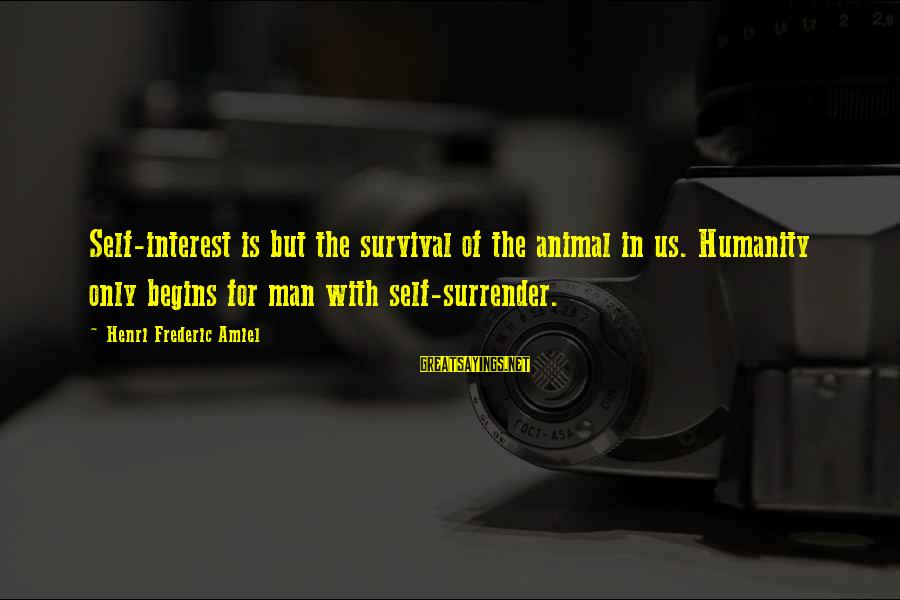 Amiel Henri Frederic Sayings By Henri Frederic Amiel: Self-interest is but the survival of the animal in us. Humanity only begins for man