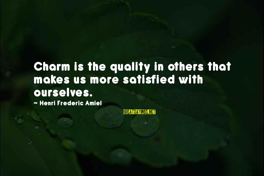 Amiel Henri Frederic Sayings By Henri Frederic Amiel: Charm is the quality in others that makes us more satisfied with ourselves.