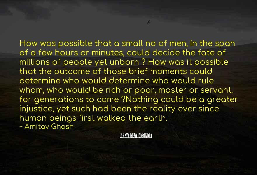 Amitav Ghosh Sayings: How was possible that a small no of men, in the span of a few