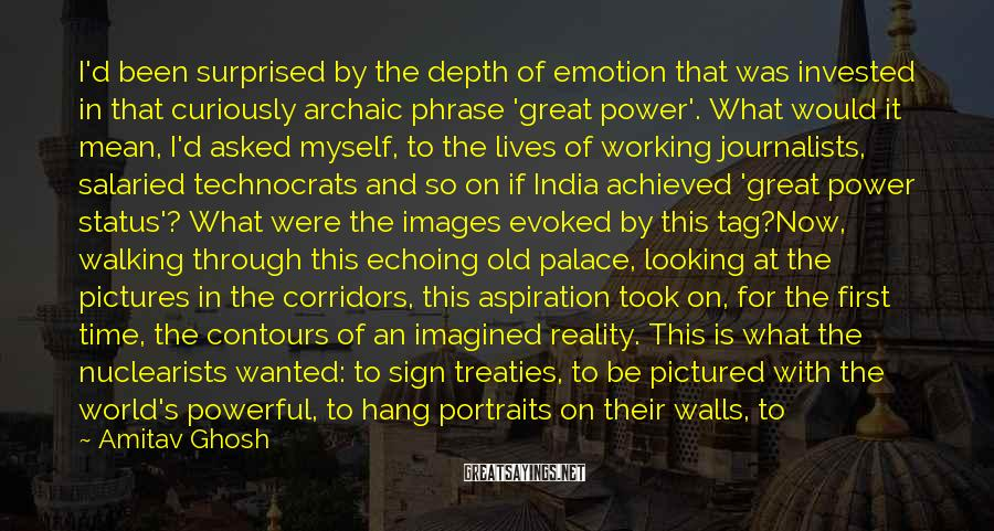 Amitav Ghosh Sayings: I'd been surprised by the depth of emotion that was invested in that curiously archaic