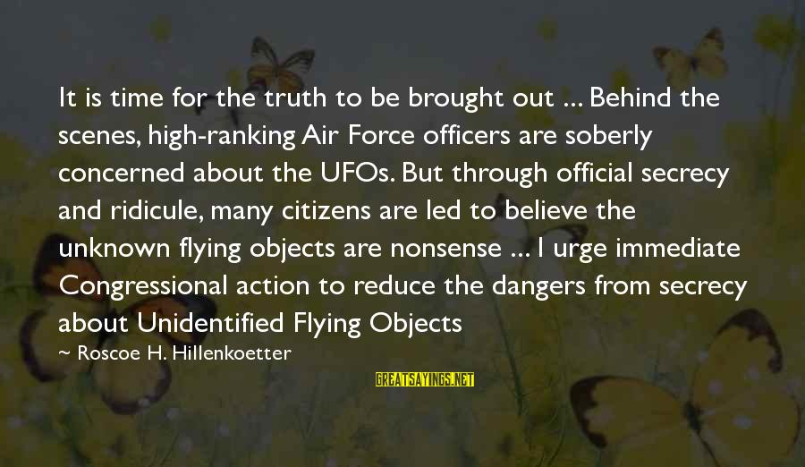 Amor De Verdad Sayings By Roscoe H. Hillenkoetter: It is time for the truth to be brought out ... Behind the scenes, high-ranking