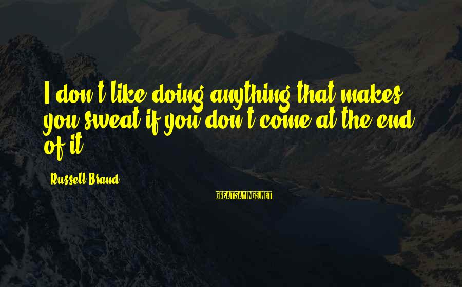 Amor De Verdad Sayings By Russell Brand: I don't like doing anything that makes you sweat if you don't come at the
