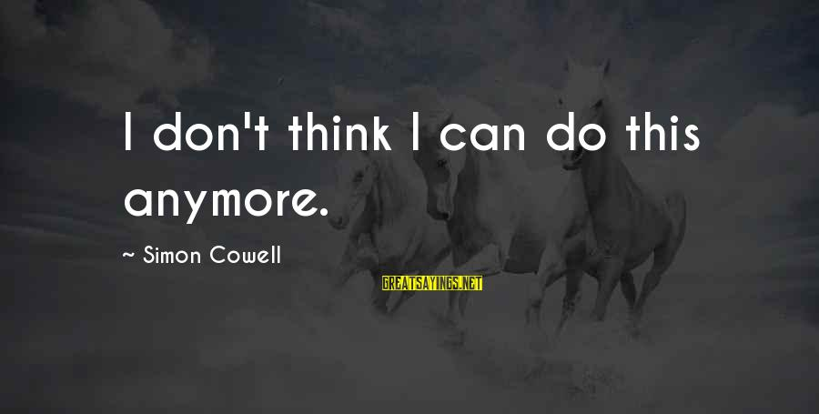 Amor De Verdad Sayings By Simon Cowell: I don't think I can do this anymore.