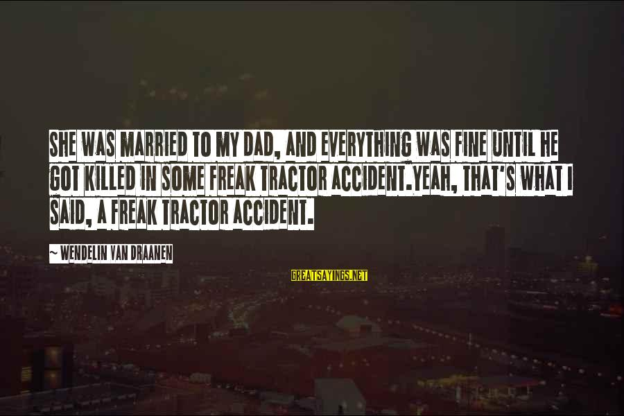 Amor De Verdad Sayings By Wendelin Van Draanen: She was married to my dad, and everything was fine until he got killed in