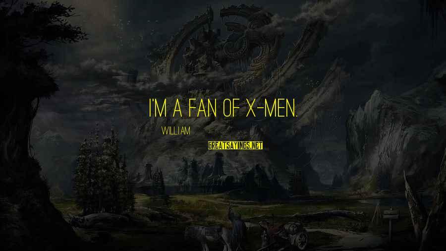 Amor De Verdad Sayings By Will.i.am: I'm a fan of X-men.
