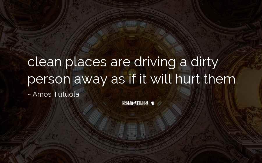 Amos Tutuola Sayings: clean places are driving a dirty person away as if it will hurt them