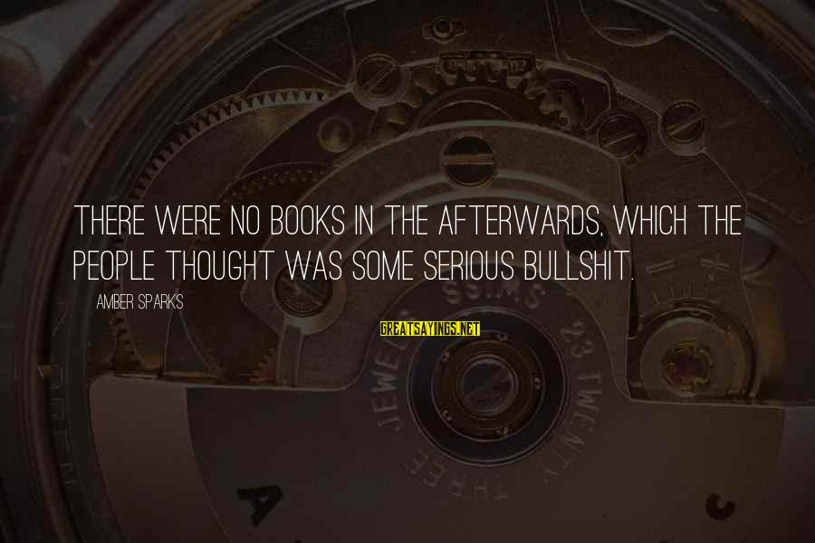 Amusedly Sayings By Amber Sparks: There were no books in the Afterwards, which the people thought was some serious bullshit.