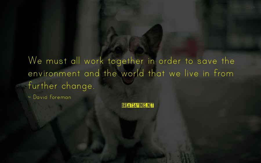 Amusedly Sayings By David Foreman: We must all work together in order to save the environment and the world that