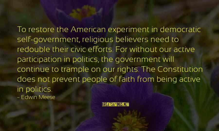 Amusedly Sayings By Edwin Meese: To restore the American experiment in democratic self-government, religious believers need to redouble their civic