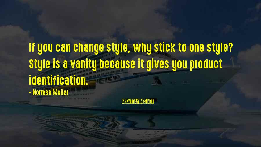 Amusedly Sayings By Norman Mailer: If you can change style, why stick to one style? Style is a vanity because