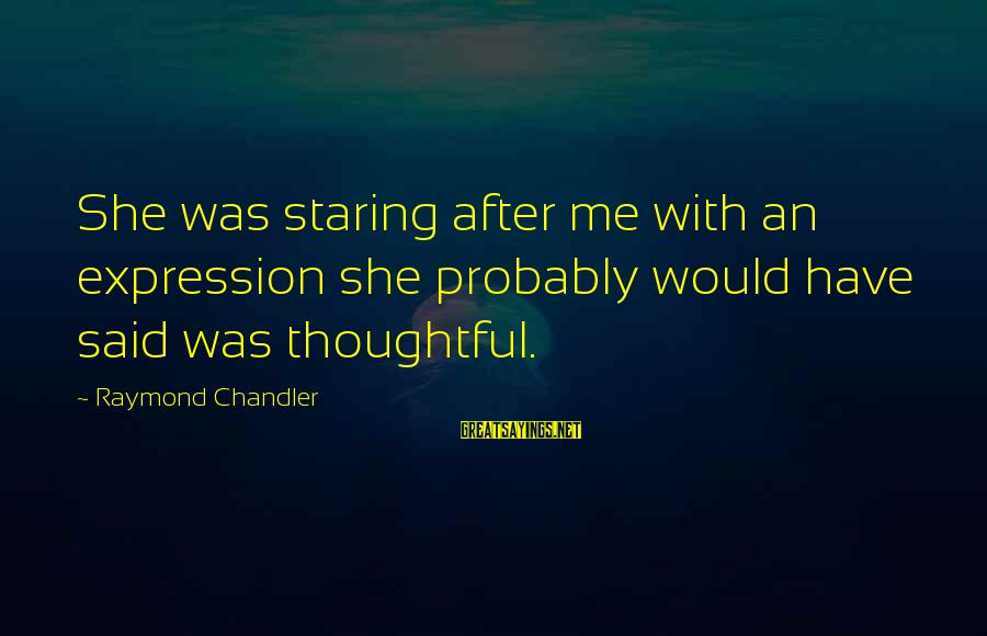 Amusedly Sayings By Raymond Chandler: She was staring after me with an expression she probably would have said was thoughtful.