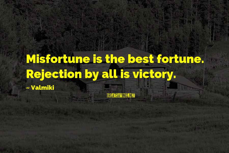 Amusedly Sayings By Valmiki: Misfortune is the best fortune. Rejection by all is victory.